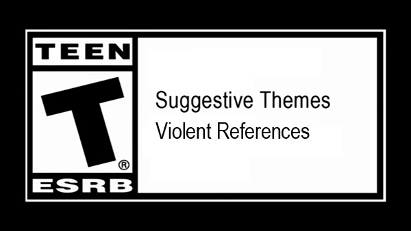 ESRB Rated T for TEEN, Violent References and Suggestive Themes